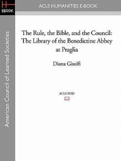 The Rule, the Bible, and the Council: The Library of the Benedictine Abbey at Praglia - Gisolfi, Diana