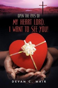 Open the Eyes of My Heart Lord. I Want to See You! - Mair, Devan C.