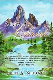 A Life In Christ - Julie K Shirkey