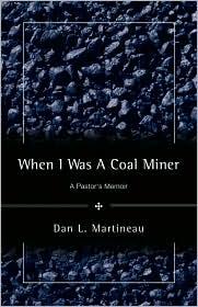 When I Was A Coal Miner - Dan L Martineau