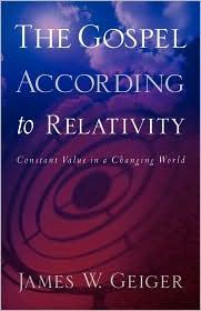 The Gospel According To Relativity - James W Geiger