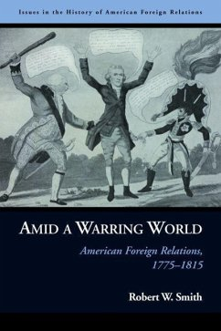 Amid a Warring World: American Foreign Relations, 1775-1815 - Smith, Robert
