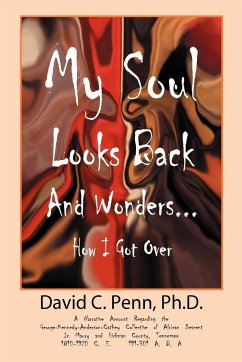 My Soul Looks Back and Wonders... How I Got Over: A Narrative Account Regarding the George-Kennedy-Anderson-Cathey Collective of African Descent in Ma - Penn, PH. D. David Penn, David C.