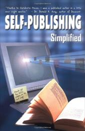 Self-Publishing Simplified: Experience Your Publishing Dreams, Learn How to Publish a Book Easily - Outskirtspress Com / Sampson, Brent