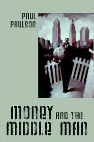 Money And The Middle Man - Paul Paulson