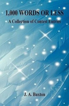 1,000 Words or Less - A Collection of Contest Entries - Buxton, J. A.