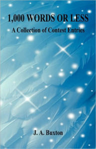 1,000 Words Or Less - A Collection Of Contest Entries - J. A. Buxton