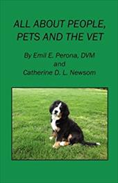 All about People, Pets and the Vet - Perona, Emil E. / Newsom, Catherine D. L.