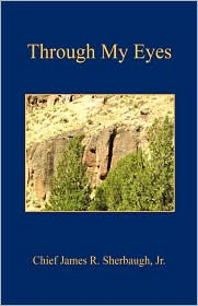 Through My Eyes - Chief James R. Sherbaugh