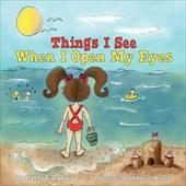 Things I See When I Open My Eyes - Culver, Kathy L. / Hauck, Christie