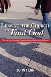 Leaving the Church to Find God - Fenn, John