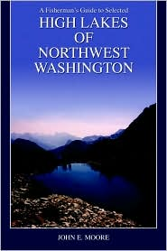 A Fisherman's Guide To Selected High Lakes Of Northwest Washington - John E. Moore