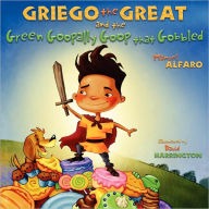 Griego the Great and the Green Goopally Goop That Gobbled - Manuel Alfaro