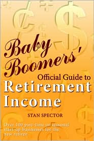 Baby Boomers' Official Guide to Retirement Income - Stan Spector
