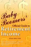 Baby Boomers' Official Guide to Retirement Income