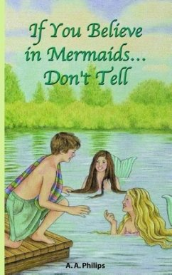 If You Believe in Mermaids... Don't Tell - Philips, A. A.
