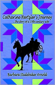 Catharine Hertzler's Journey: The story of a 19th century wife - Barbara Arnold