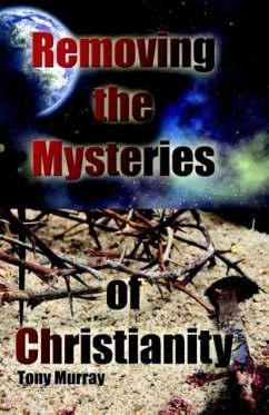 Removing the Mysteries of Christianity - Murray, Tony