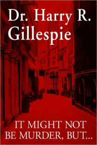 It Might Not Be Murder, But - Harry Gillespie