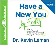 Have a New You by Friday: How to Accept Yourself, Boost Your Confidence and Change Your Life in 5 Days - Kevin Leman, Narrated by Wayne Shepherd