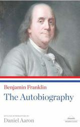 Benjamin Franklin : Autobiography - Benjamin Franklin and Daniel Aaron