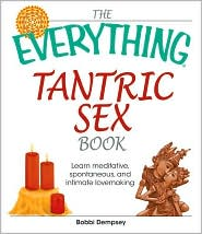 The Everything Tantric Sex Book: Learn Meditative, Spontaneous, and Intimate Lovemaking