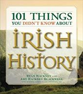 101 Things You Didn't Know about Irish History: The People, Places, Culture, and Tradition of the Emerald Isle - Hackney, Ryan / Blackwell, Amy Hackney / Kimmer, Garland