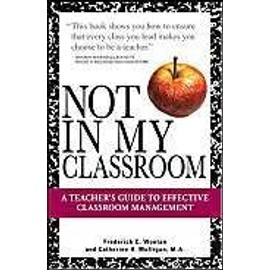 Not in My Classroom!: A Teacher's Guide to Effective Classroom Management - Collectif