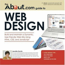 "The ""About"".Com Guide To Web Design: Build And Maintain A Dynamic, User-Friendly Web Site Using Html, Css, And Java Script - Jennifer Kyrnin"