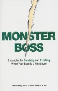 Monster Boss: Strategies for Surviving and Excelling When Your Boss Is a Nightmare - King, Patricia