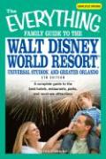 The Everything Famil Guide to Walt Disney World Resort, Universal Studios, and Greater Orlando: A Complete Guide to the Best Hotels, Restaurants, Park