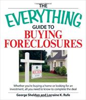 The Everything Guide to Buying Foreclosures: Whether You're Buying a Home or Looking for an Investment, All You Need to Know to Co - Sheldon, George / Rufe, Lorraine K.