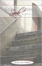 Ask, Seek, Knock - Twyla Cain Wallace