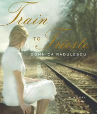 Train to Trieste - Domnica Radulescu (author), Yelena Shmulenson (narrator)