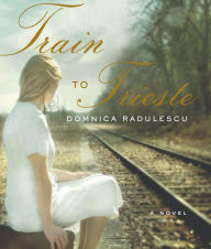 Train to Trieste - Domnica Radulescu