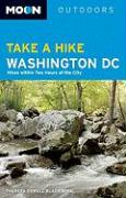 Moon Take a Hike Washington, D.C.: Hikes Within Two Hours of the City