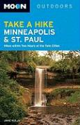 Moon Take a Hike Minneapolis & St. Paul: Hikes Within Two Hours of the Twin Cities