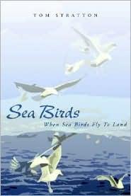 Sea Birds: When Sea Birds Fly to Land - Tom Stratton