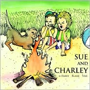 Sue and Charley: The Baby Who Could Go to Sleep Anywhere - Emily Blake Vail