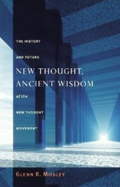 New Thought, Ancient Wisdom: The History and Future of the New Thought Movement - Mosley, Glenn