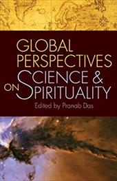 Global Perspectives on Science and Spirituality - Das, Pranab