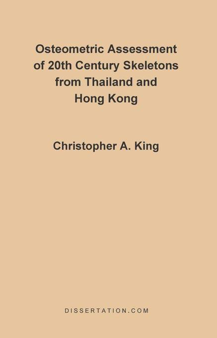 Osteometric Assessment of 20th Century Skeletons from Thailand and Hong Kong als eBook von Christopher King - Universal-Publishers.com