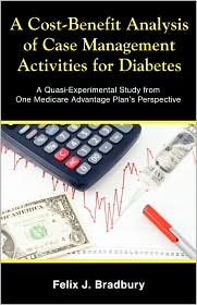A Cost-Benefit Analysis Of Case Management Activities For Diabetes - Felix J. Bradbury