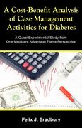 Bradbury, Felix J.: A Cost-Benefit Analysis of Case Management Activities for Diabetes