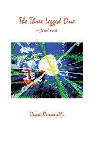 The Three-Legged One: A Glossed Novel - Giose Rimanelli