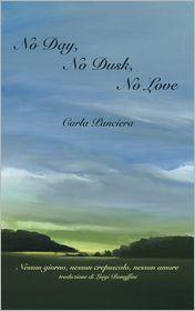 No Day, No Dusk, No Love - Carla Panciera, Luigi Bonaffini (Translator)
