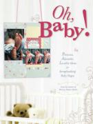 Oh, Baby!: Precious, Adorable, Lovable Ideas for Scrapbooking Baby Pages