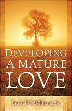 Developing a Mature Love - Williams, Burnell T. , Sr.