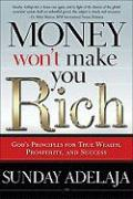 Money Won't Make You Rich: God's Principles for True Wealth, Prosperity, and Success