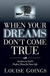 When Your Dreams Don't Come True: Awaken to God's Perfect Plans for Your Life - Goings, Louise